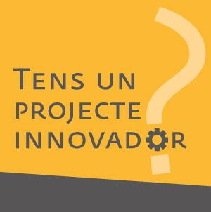 Tens un projecte innovador?